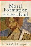 Moral Formation According to Paul : The Context and Coherence of Pauline Ethics, Thompson, James W., 0801039029