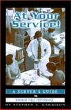 At Your Service! : A Server's Guide to Maximum Table Performance, Garrison, Stephen A., 0759629021