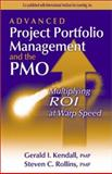 Advanced Project Portfolio Management and the PMO : Multiplying ROI at Warp Speed, Kendall, Gerald I. and Rollins, Steven C., 1932159029