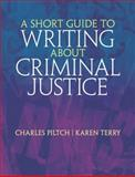 A Short Guide to Writing about Criminal Justice, Piltch, Charles and Terry, Karen J., 0138029024