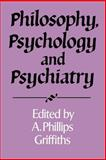 Philosophy, Psychology and Psychiatry, Griffiths, A. Phillips, 0521469023