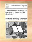 The School for Scandal, a Comedy in Five Acts by Sheridan, Richard Brinsley Sheridan, 1170129021