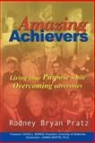 Amazing Achievers : Living Your Purpose While Overcoming Adversities, Pratz, Rodney Bryan, 1410799026