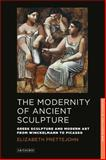 The Modernity of Ancient Sculpture, Prettejohn, Elizabeth, 1848859023