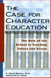 The Case for Character Education : The Role of the School in Teaching Values and Virtue, Brooks, B. David and Goble, Frank, 1882349024