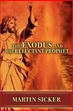 The Exodus and the Reluctant Prophet, Martin Sicker, 0595469035