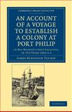 An Account of a Voyage to Establish a Colony at Port Philip in Bass's Strait, on the South Coast of New South Wales : In His Majesty's Ship Calcutta, in the Years 1802-3-4, Tuckey, James Hingston, 1108039030