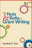 The Nuts and Bolts of Grant Writing, Carr, Cynthia E., 1452259038