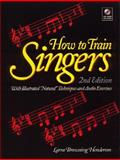How to Train Singers : With Illustrated Natural Techniques and Audio Exercises, Henderson, Larra Browning, 0130429031