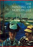 The Painting of Modern Life : Paris in the Art of Manet and His Followers, Clark, T. J., 0691009031