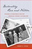 Dislocating Race and Nation : Episodes in Nineteenth-Century American Literary Nationalism, Levine, Robert S., 0807859036
