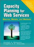 Capacity Planning for Web Services : Metrics, Models, and Methods, Menasce, Daniel A. and Almeida, Virgilio A. F., 0130659037