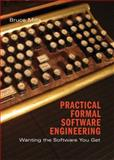 Practical Formal Software Engineering : Wanting the Software You Get, Mills, Bruce Ian, 0521879035