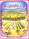 Recipes for Life . . . From God's Garden, Rhonda J. Malkmus, 092961903X