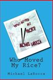 Who Moved My Rice?, Michael LaRocca, 1477469036