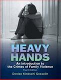 Heavy Hands : An Introduction to the Crime of Intimate and Family Violence, Gosselin, Denise Kindschi, 0136139035