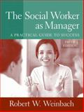 The Social Worker as Manager : A Practical Guide to Success, Weinbach, Robert W., 0205509037