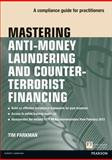 Mastering Anti-Money Laundering and Counter-Terrorist Financing : A Compliance Guide for Practitioners, Parkman, Tim, 0273759035
