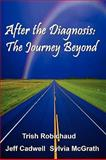 After the Diagnosis: the Journey Beyond, Trish Robichaud and Jeff Cadwell, 0557059038
