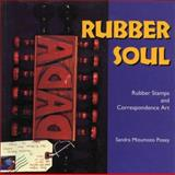 Rubber Soul : Rubber Stamps and Correspondence Art, Posey, Sandra M., 0878059032