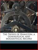 The Paynes of Hamilton, a Genealogical and Biographical Record, Augusta Francelia Payne White and Linda May Clatworthy, 1145639038