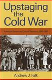 Upstaging the Cold War : American Dissent and Cultural Diplomacy 1940-1960, Falk, Andrew, 1558499032