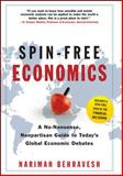 Spin-Free Economics : A No-Nonsense, Nonpartisan Guide to Today's Global Economic Debates, Behravesh, Nariman, 007154903X