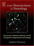 From Neuroscience to Neurology : Neuroscience, Molecular Medicine and the Therapeutic Transformation of Neurology, Waxman, Stephen, 0127389032