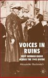 Voices in Ruins : West German Radio Across the 1945 Divide, Badenoch, Alexander, 0230009034