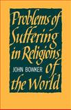 Problems of Suffering in Religions of the World, Bowker, John, 052109903X