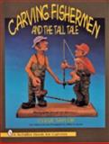 Carving Fishermen and the Tall Tale, Cleve Taylor, 0887409032