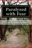 Paralyzed with Fear, Jenise Brown and Christina Pappas, 1491069031