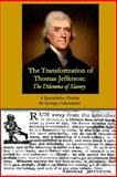 The Transformation of Thomas Jefferson: the Dilemma of Slavery, George Coussoulos, 1499229038