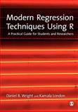 Modern Regression Techniques Using R : A Practical Guide for Students and Researchers, London, Kamala and Wright, Daniel B., 1847879039