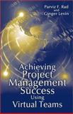 Achieving Project Management Success Using Virtual Teams, Rad, Parviz F. and Levin, Ginger, 1932159037