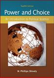 Power and Choice : An Introduction to Political Science, Shively, W. Phillips, 0073379034