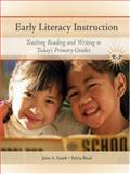 Early Literacy Instruction : Teaching Readers and Writers in Today's Primary Classrooms, Smith, John A. and Read, Sylvia, 0135129036