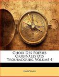 Choix des Poésies Originales des Troubadours, Raynouard, 1142409031