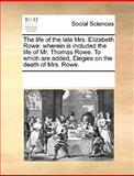 The Life of the Late Mrs Elizabeth Rowe, See Notes Multiple Contributors, 1170059031