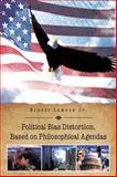 Political Bias Distortion, Based on Philosophical Agendas, Ernest Lawson, 1466929030