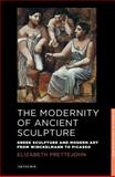 The Modernity of Ancient Sculpture, Prettejohn, Elizabeth, 1848859031