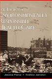 The Ethics of Environmentally Responsible Health Care, Pierce, Jessica and Jameton, Andrew, 0195139038