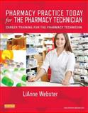 Pharmacy Practice Today for the Pharmacy Technician : Career Training for the Pharmacy Technician, Webster, LiAnne C., 0323079032