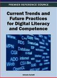 Current Trends and Future Practices for Digital Literacy and Competence, Antonio Cartelli, 1466609036