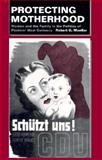 Protecting Motherhood : Women and the Family in the Politics of Postwar West Germany, Moeller, Robert G., 0520079035