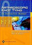 Arthroscopic Knot Tying, Baumgarten, Keith M. and Wright, Rick W., 078175903X