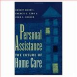 Personal Assistance : The Future of Home Care, Morris, Robert and Caro, Francis G., 0801859034