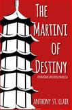 The Martini of Destiny, Anthony St. Clair, 1940119030