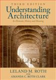 Understanding Architecture : Its Elements, History, and Meaning, Roth, Leland M. and Roth Clark, Amanda C., 0813349036