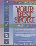 Your Best Sport : How to Choose and Play It, Niednagel, Jonathan P., 0916309037